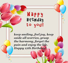 I wish you a very happy and warm birthday. 12th Birthday Wishes Messages Quotes For Twelve Year Olds