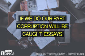 if we do our part corruption will be caught essays topics 100% papers on if we do our part corruption will be caught essays sample topics paragraph introduction help research more
