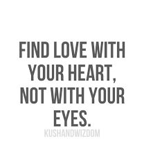 Finding Love Quotes Mesmerizing Find Love With Your Heart Not With Your Eyes Love Quotes IMG