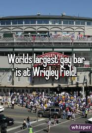 Wrigley field world's largest gay bar