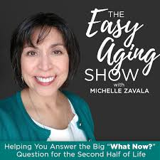 THE EASY AGING SHOW   Aging Gracefully, Life Hacks, Midlife Identity, Life Transitions, Empty Nester, Retirement