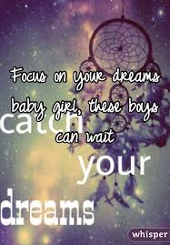 Waiting For My Dream Girl Quotes Best Of Focus On Your Dreams Baby Girl These Boys Can Wait