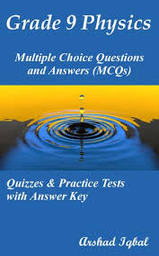(last modified on november 22, 2017) Grade 9 Physics Multiple Choice Questions And Answers Mcqs Quizzes Practice Tests With Answer Key 9th Grade Physics Quick Study Guide Course Review Ebook By Arshad Iqbal 9781311030443 Booktopia