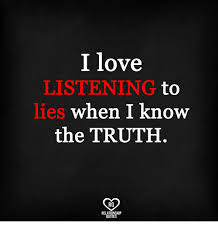 Truth Quotes Cool I Love LISTENING Lies To When I Know The TRUTH RO RELATIONSHIP