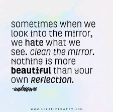 Beautiful Mirror Quotes Best Of Sometimes When We Look Into The Mirror Live Life Happy