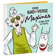 Bio both inside and outside the ring, maxine sought out the best of everything and accepted nothing less. Maxine From Bad To Verse Maxine S Crabby Book Of Poetry Gift Books Hallmark