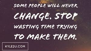 Quote For Change Some People Will Never Change Quote Card Kyle Mcmahon