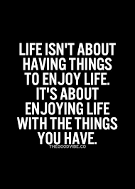 Quotes About Enjoying Life Gorgeous Good Quotes About Enjoying Life Extraordinary Good Quotes About