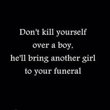Kill Yourself Quotes Tumblr Best Of Dont Kill Yourself Over A Boy Pictures Photos And Images For