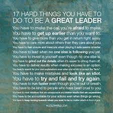 hard things you have to do to be a great leader leadership 17 hard things you have to do to be a great leader