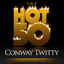 The Hot 50: Conway Twitty - Fifty Classic Tracks