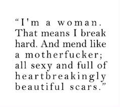 Beautiful And Smart Quotes Best of I'm A Woman That Means I Break Hard And Mend Like A Motherf