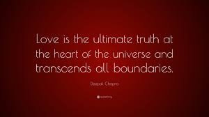 Deepak Chopra Quote Love Is The Ultimate Truth At The Heart Of The
