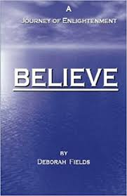 Amazon.com: Believe - A Journey of Enlightenment (9780615468990): Fields,  Deborah: Books