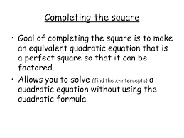 completing the square goal of completing the square is to make an equivalent quadratic equation that