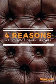 the leather guide 4 reasons we love top grain leather weekends only furniture and