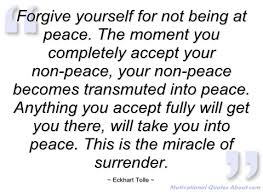 Quotes About Being At Peace With Yourself Best of Forgive Yourself For Not Being At Peace Eckhart Tolle Quotes And