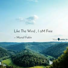 Like The Wind I Am Free Quotes Writings By Munsif Fakhr