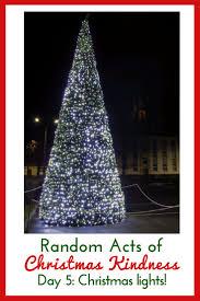 Kindness Christmas Lights Random Acts Of Christmas Kindness Day 5 Christmas Lights