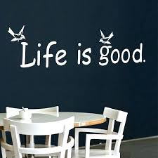 life is good wall decal and life is good wall decor life is good inspirational es wall stickers encouragement words vinyl decals life is good wall decal
