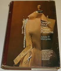 How To Design Your Own Dress Patterns Adele P Margolis Design Your Own Dress Patterns A Primer In Pattern Making