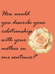 my inner piece of mind how would you describe your relationship how would you describe your relationship your mother think about it thursday