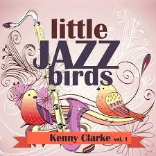 Tricotism Chart Little Jazz Birds Vol 1 Kenny Clarke Mp3 Buy Full Tracklist