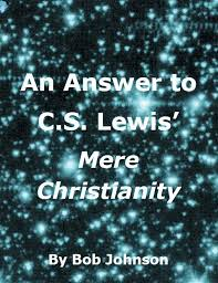 Mere Christianity Quotes Magnificent An Answer To CS Lewis' Mere Christianity By Bob Johnson