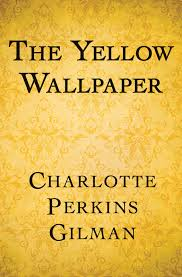 The Yellow Wallpaper By Charlotte Perkins Gilman Summary Group 30