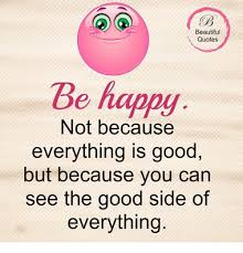 Good Beautiful Quotes Best Of Beautiful Quotes Be Not Because Everything Is Good But Because You