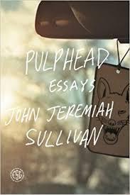 pulphead essays john jeremiah sullivan  pulphead essays john jeremiah sullivan 9780374532901 com books