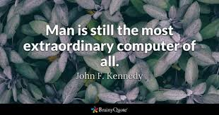 computers quotes brainyquote man is still the most extraordinary computer of all john f kennedy