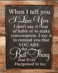 I Love You Man Quotes Awesome Large Wood Sign When I Tell You I Love You Farmhouse Sign