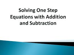 2 solving one step equations with addition and subtraction definition inverse operations are opposite operations adding is the inverse of subtracting