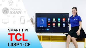Smart Tivi Cong TCL L48P1-CF: Mạnh mẽ và tinh tế • Điện máy XANH - YouTube