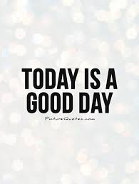 Today Was A Good Day Quotes Unique Today Is A Good Day Picture Quotes