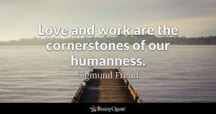 Freud Quotes Extraordinary Love And Work Are The Cornerstones Of Our Humanness Sigmund Freud