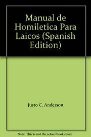 homiletica manual de homiletica para laicos spanish edition justo c anderson