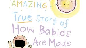 How Babies Are Made Book Review The Amazing True Story Of How Babies Are Made