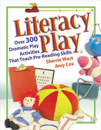 Literacy Play Over 400 Dramatic Play Activities That Teach