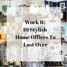 stylish home office desks. work it 10 stylish home offices to lust over office desks r