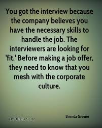 brenda greene quotes quotehd you got the interview because the company believes you have the necessary skills to handle the