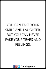 Feelings Quotes You Can Fake Your Smiles And Laughters But You Can