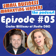 carlos williams of dbc on how to build your brand sbml episode 5 carlos williams on how to build your brand
