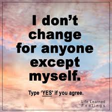 Change Quotes Funny Cool Funny Pics Quotes I Don't Change For Anyone Except Myself