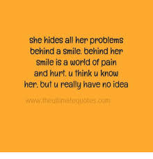 Smile Quotes For Her Interesting She Hides All Her Problems Behind A Smile Behind Her Smile Is A