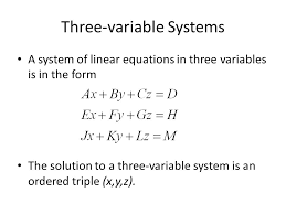 3 three variable systems a system of linear equations in three variables is in the form the solution to a three variable system is an ordered triple x y z
