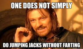 One Does Not Simply Do jumping jacks without farting - Boromir ... via Relatably.com