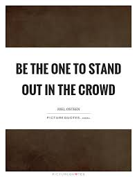 Be The One To Stand Out In The Crowd Picture Quotes Classy Stand Out Quotes