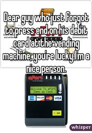 Eport Vending Machine Fascinating Dear Guy Who Just Forgot To Press End On His Debit Card At The